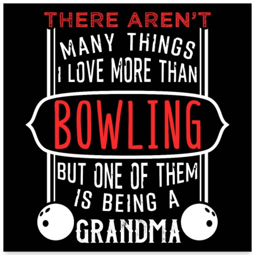Bowling And Being A Grandma - Poster 60x60 cm