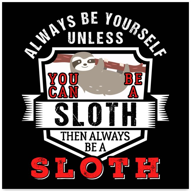 Always Be Yourself Unless You Can Be A Sloth Gift