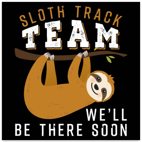 Sloth Track Team We'll Be There Soon - Poster 60x60 cm