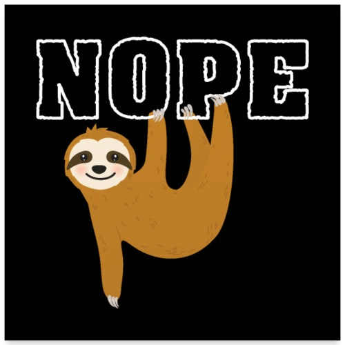 Nope Funny Sloth Fan - Poster 60x60 cm