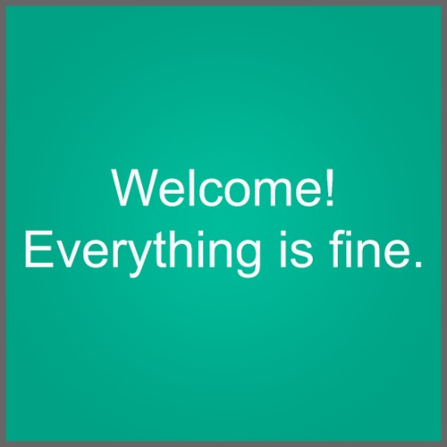 Welcome everything is fine - Poster 24 x 24 (60x60 cm)