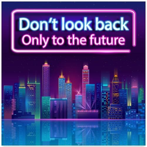 Schau nicht zurück, nur in die Zukunft