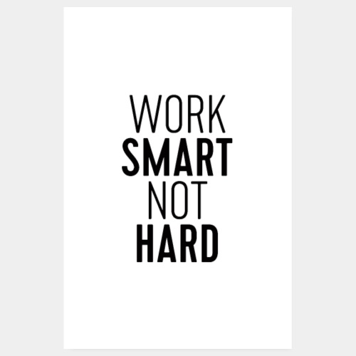 Work Smart Not Hard