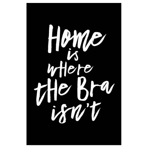 Home is where the Bra isn't - Poster 20x30 cm