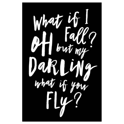 What if I fall? Oh but my Darling what of you fly? - Poster 20x30 cm