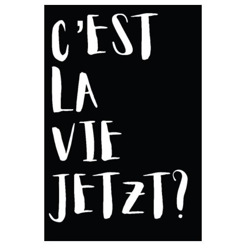 C'est la vie JETZT? - Poster 20x30 cm