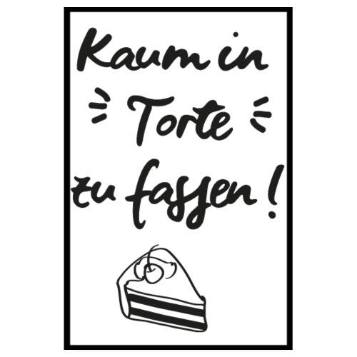 Kaum in Torte zu fassen (Spruch) Poster - Poster 20x30 cm