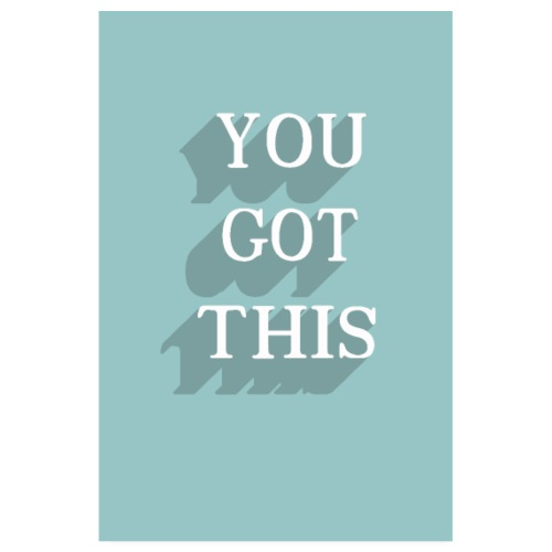 You got this! - Poster 20x30 cm