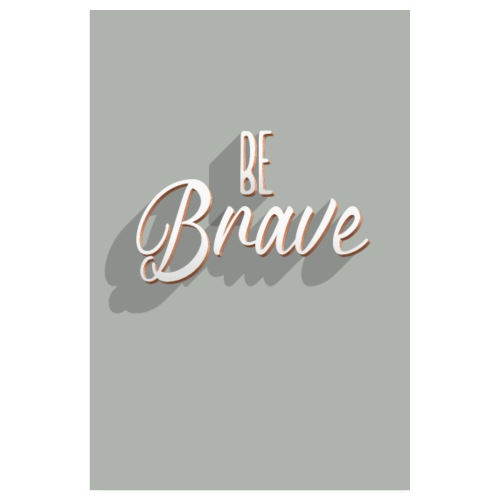 Be Brave - Poster 20x30 cm