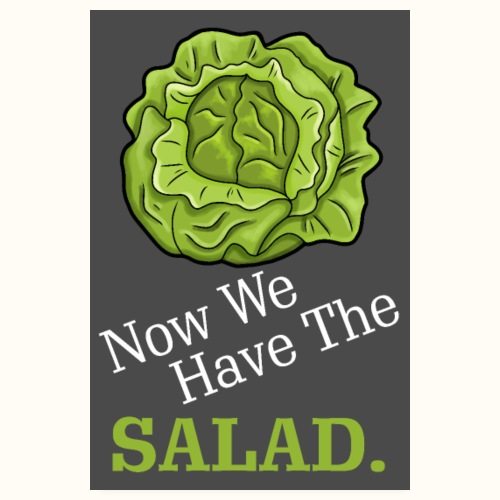 Now we have the salad - Poster grau - Poster 20x30 cm