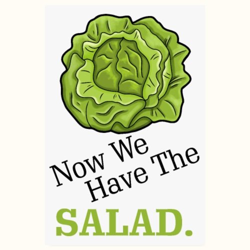 Now we have the salad - Poster weiß - Poster 20x30 cm