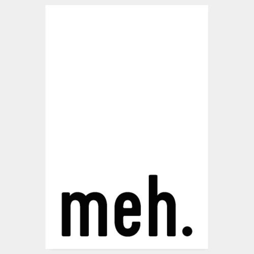 meh funny poster - Poster 8 x 12 (20x30 cm)