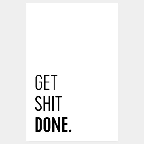 Get Shit Done Funny Quote - Poster 8 x 12 (20x30 cm)