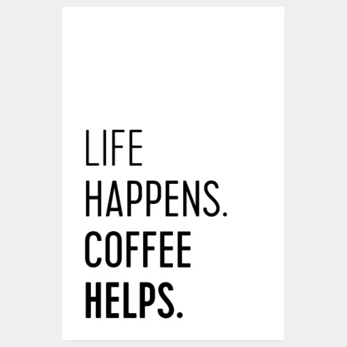 Life Happens Coffee Helps - coffee addicts poster - Poster 8 x 12 (20x30 cm)