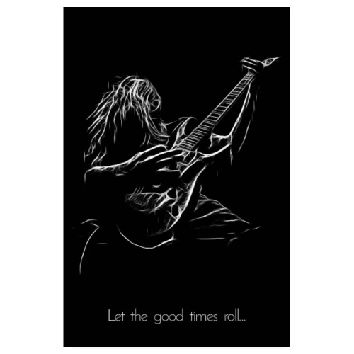 Let the good times roll - Poster 20x30 cm