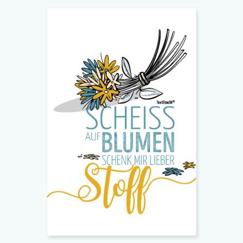 Poster Scheiß auf Blumen schenk mir Stoff - Poster 20x30 cm