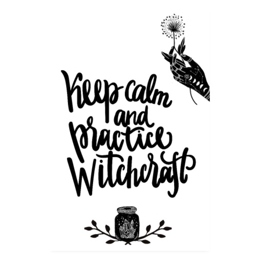 Keep calm and practice Witchcraft