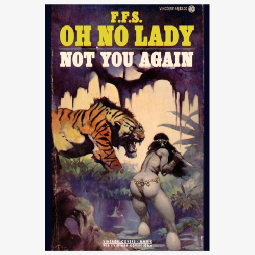 Oh No Lady, Not You Again - Poster 8 x 12 (20x30 cm)