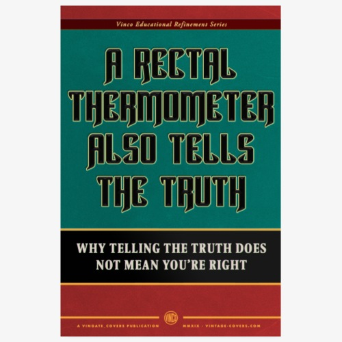 A Rectal Thermometer Also Tells The Truth - Poster 20x30 cm