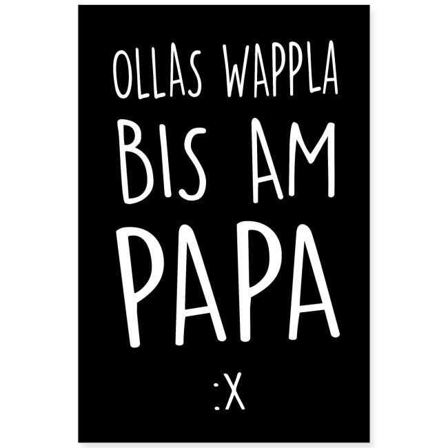 Vorschau: Ollas Wappla bis am Papa - Poster 40x60 cm