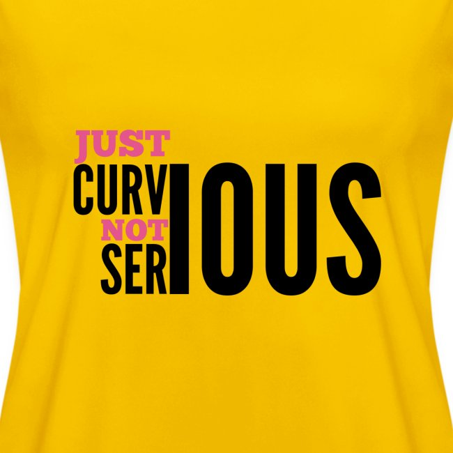 '' JUST CURVIOUS - NOT SERIOUS ''