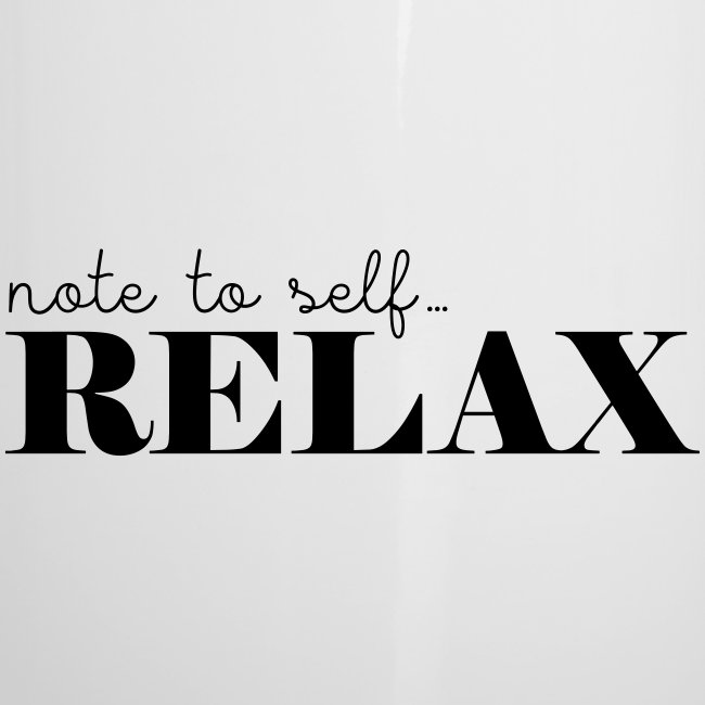 Note to self ... Relax