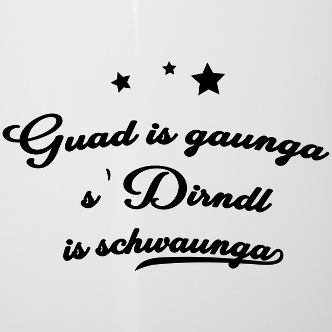 Guad is gaunga s'Dirndl is schwaunga - Emaille-Tasse