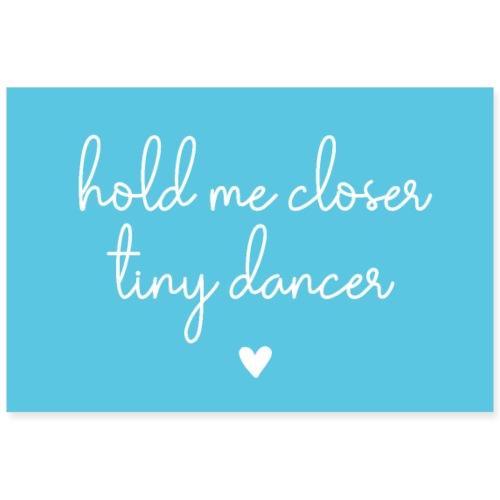 Hold me closer, tiny dancer Poster - Poster 90x60 cm