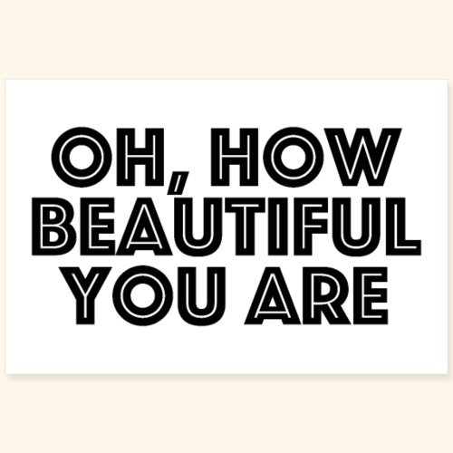 oh, wie schön du bist - oh, how beautiful you are - Poster 90x60 cm