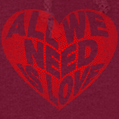 All we need is love Custom Design T-shirt Apparel - Women's Hoodie