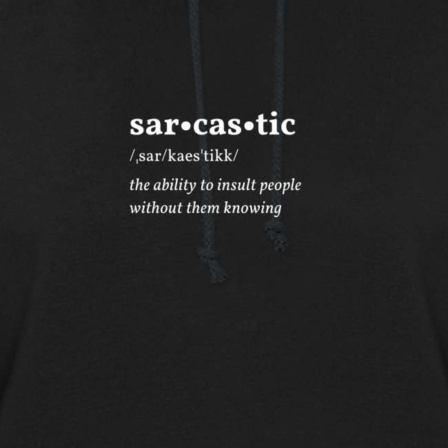 Sarcastic:The ability to insult people...