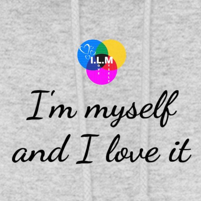 I'm myself and I love it
