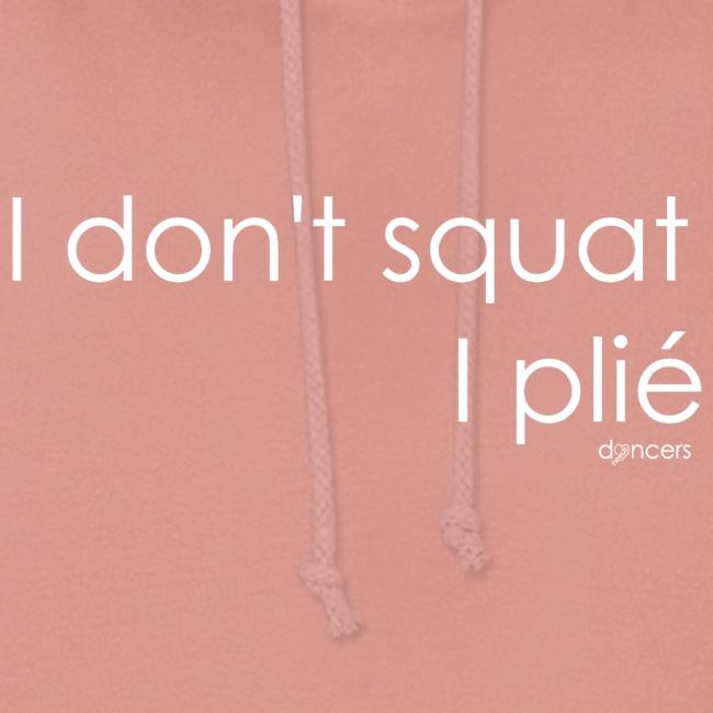 i dont squat i plie met logo wit