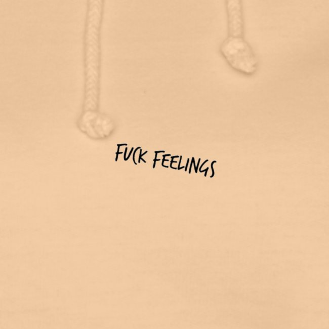Fuck feelings