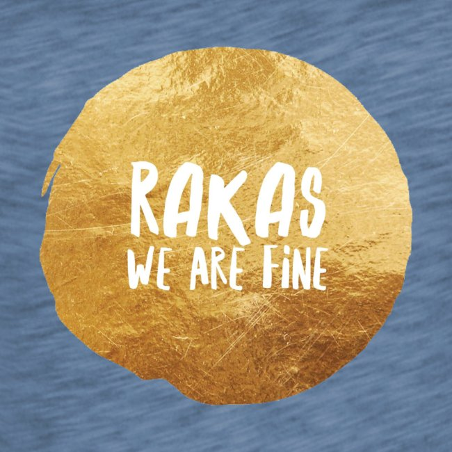 """Rakas we are fine"""