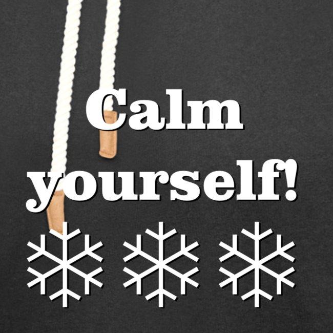 Calm yourself!