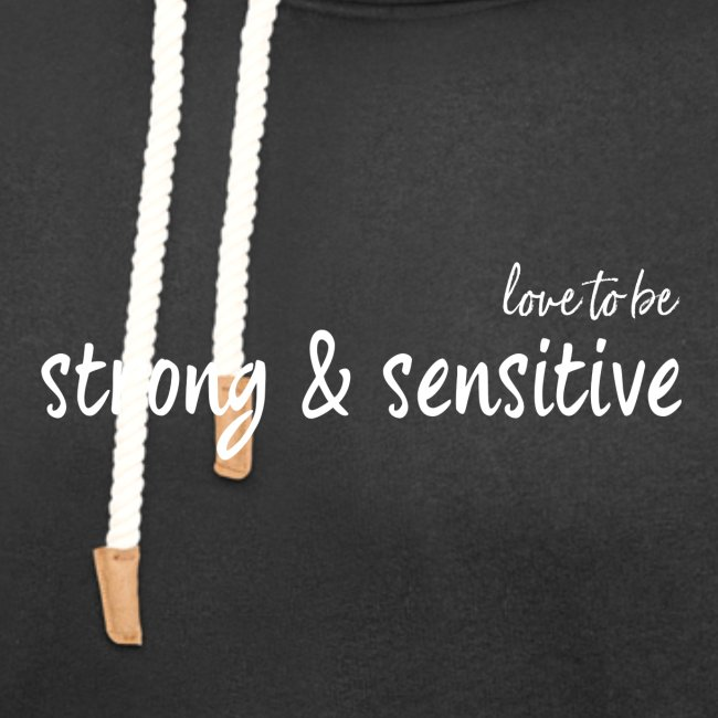 LOVE TO BE STRONG & SENSITIVE