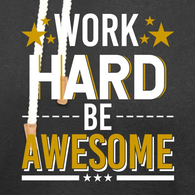 WORK HARD BE AWESOME
