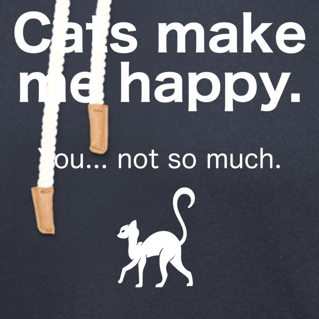 Cats make me happy you not so much