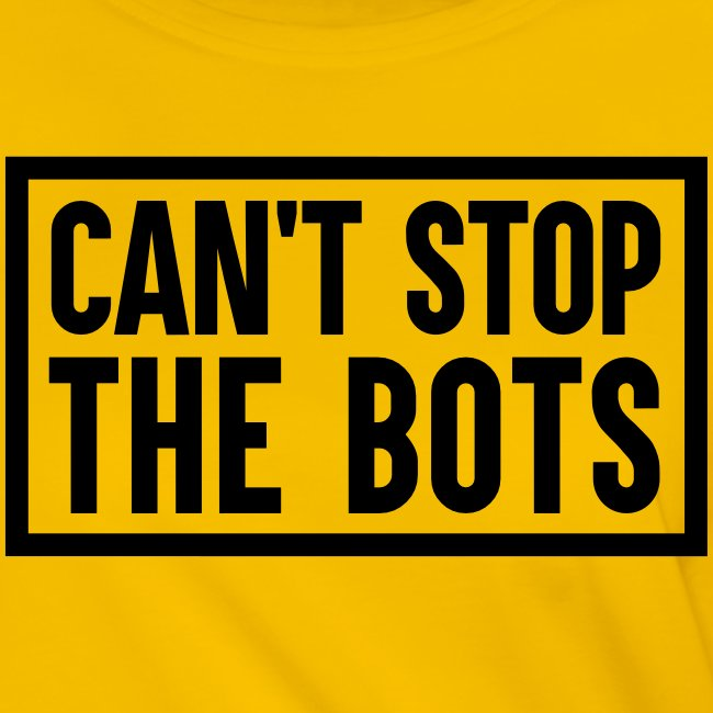 Can't Stop The Bots Premium Tote Bag