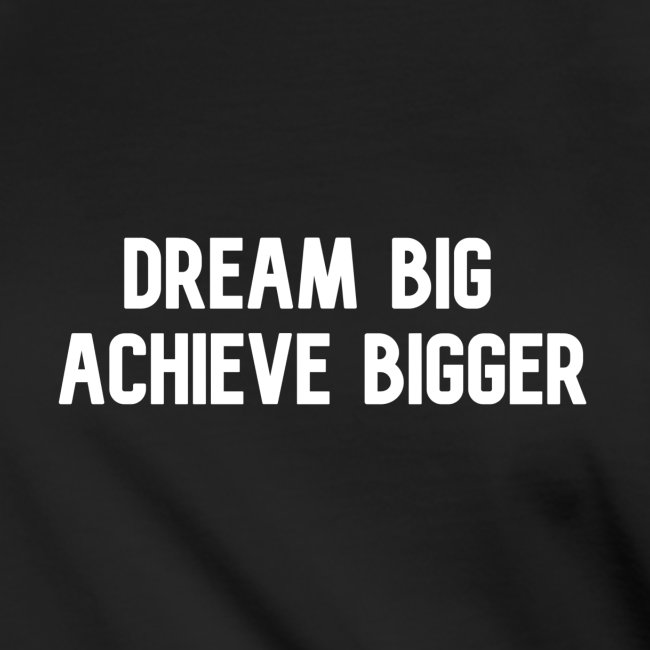 dream big achieve bigger wit