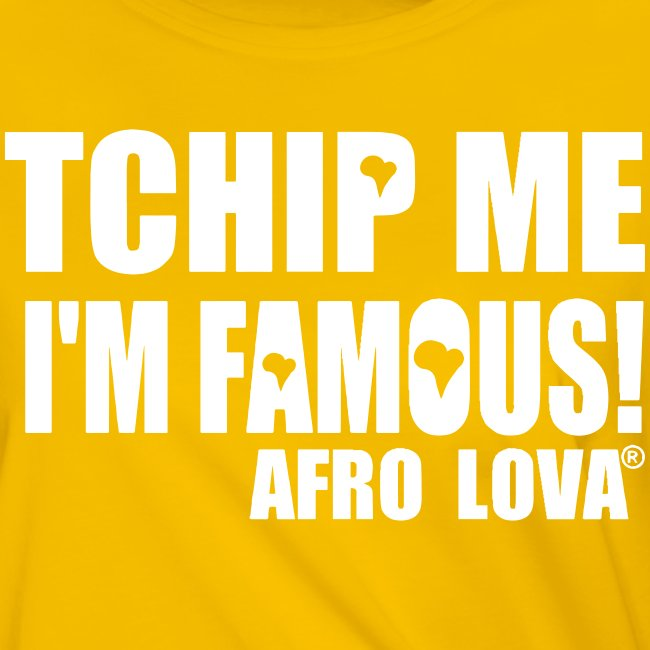 Tchip me I'm famous by Afro Lova