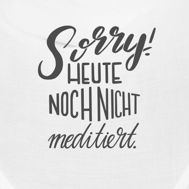 Sorry! Heute noch nicht meditiert.