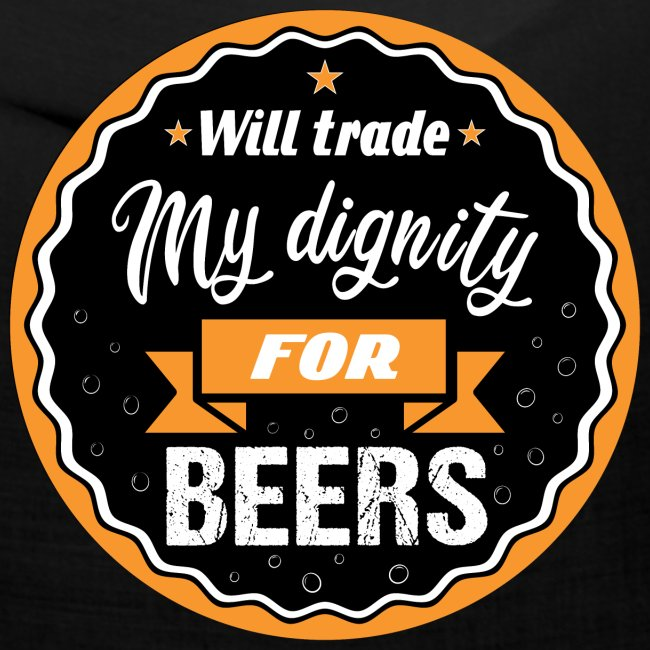Trade my dignity for beer