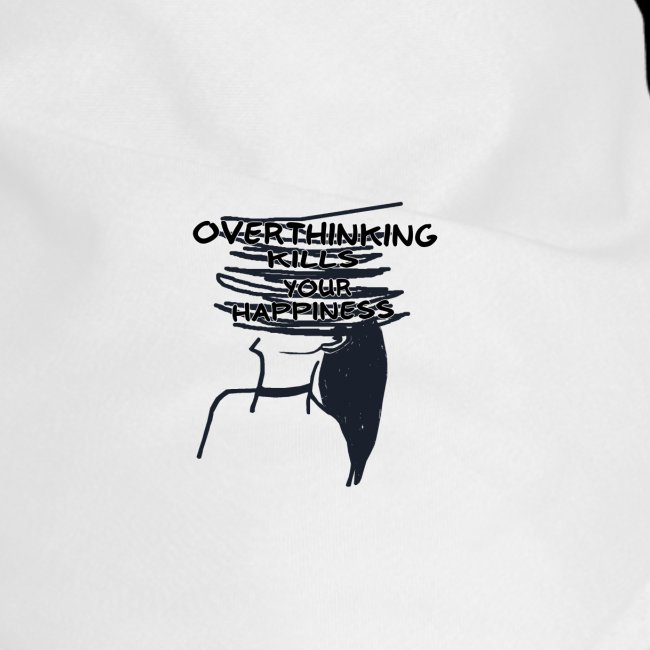 Overthinking Kills Your Happiness Spruch Zitat