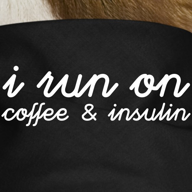I run on coffee & insulin v4 TAKA