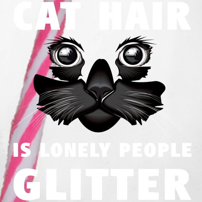 Cat hair is lonely people glitter (white text)