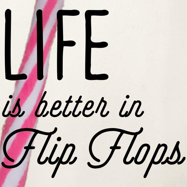 Life is better in Flip Flops