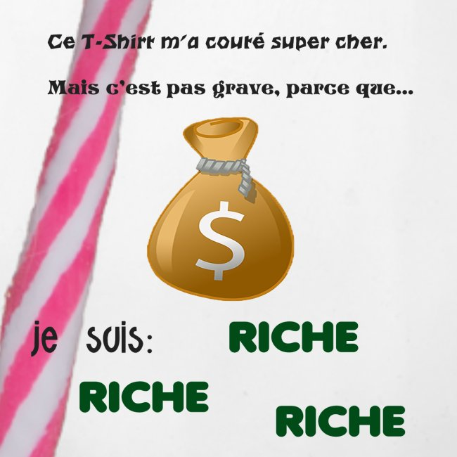 Je suis riche.
