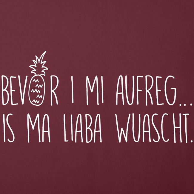 Vorschau: Bevor i mi aufreg is ma liaba wuascht - Sofakissen mit Füllung 44 x 44 cm